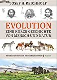 Evolution: Eine kurze Geschichte von Mensch und Natur - Josef H. Reichholf
