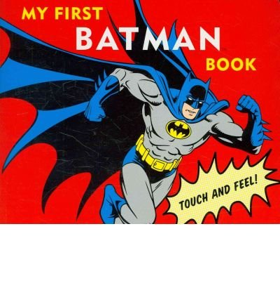 [(My First Batman Book: Touch and Feel! )] [Author: Bob Kane] [Jan-2011]