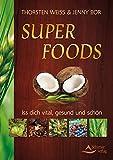 Super Foods- Iss dich vital, gesund und schön