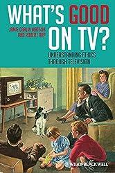 What's Good on TV?: Understanding Ethics Through Television: Understanding Ethics Through TV by Jamie Carlin Watson (2011-09-02)