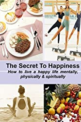 THE SECRET TO HAPPINESS: How to live a healthy life mentally, physically & spiritually by Stacey Chillemi (2010-01-24)