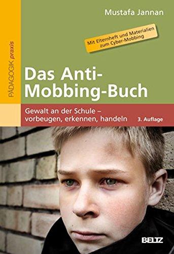 Das Anti-Mobbing-Buch: Gewalt an der Schule – vorbeugen, erkennen, handeln. Mit Elternheft und Materialien zum Cyber-Mobbing (Beltz Praxis)