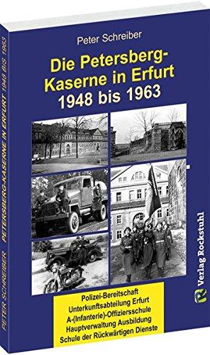 Die PETERSBERG-KASERNE in Erfurt 1948-1963: Polizei-Bereitschaft |Unterkunftsabteilung Erfurt | A-(Infanterie)-Offiziersschule |Hauptverwaltung Ausbildung | Schule der Rückwärtigen Dienste