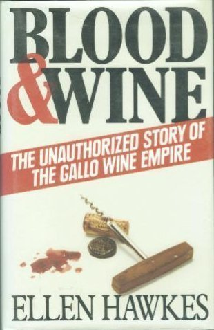Blood and Wine: The Unauthorized Story of the Gallo Wine Empire