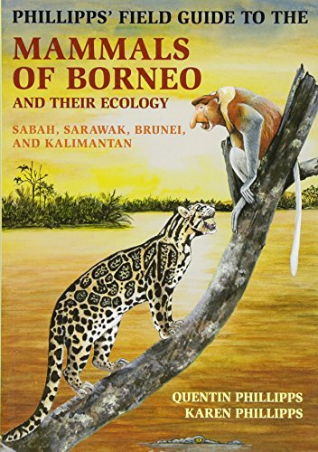 Phillipps` Field Guide to the Mammals of Borneo – Sabah, Sarawak, Brunei, and Kalimantan (Princeton Field Guides)
