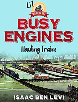 Li'l Great Railroad Series: Busy Engines Hauling Trains (English Edition) di [ben Levi, Isaac]