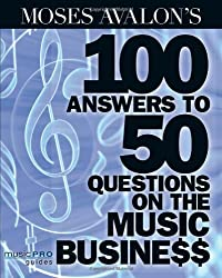 Moses Avalon's 100 Answers to 50 Questions on the Music Business (Music Pro Guides)