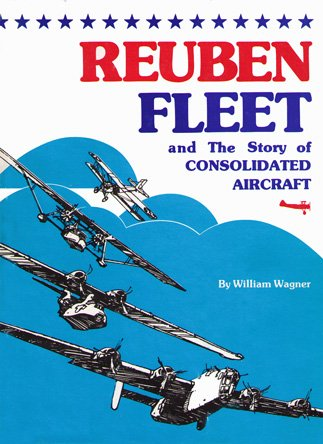 Title: Reuben Fleet and the story of Consolidated Aircraf