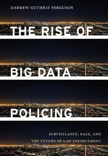 The Rise of Big Data Policing: Surveillance, Race, and the Future of Law Enforcement par Andrew Guthrie Ferguson
