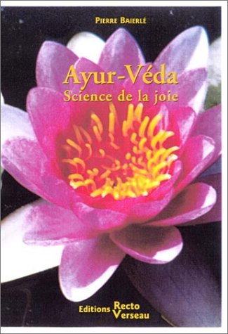Ayur-Véda, science de la joie par Pierre Baierlé