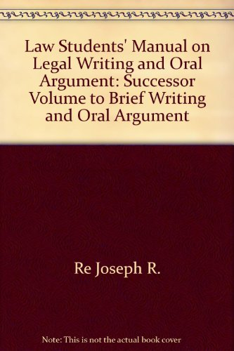 Law Students' Manual on Legal Writing and Oral Argument: Successor Volume to Brief Writing and Oral Argument