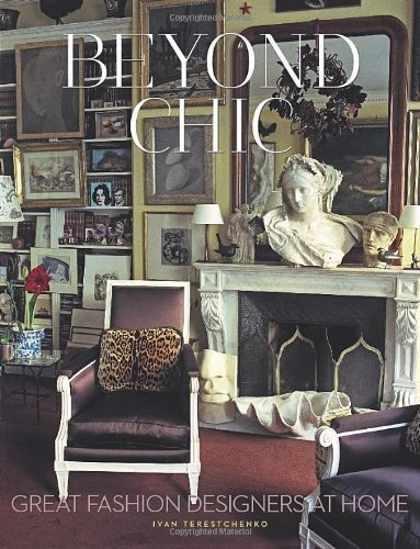 Beyond Chic: Great Fashion Designers at Home by Terestchenko, Ivan (2013) Hardcover