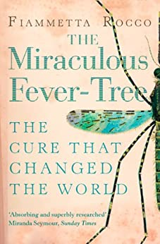 The Miraculous Fever-Tree: Malaria, Medicine and the Cure that Changed the World (Text Only) di [Rocco, Fiammetta]