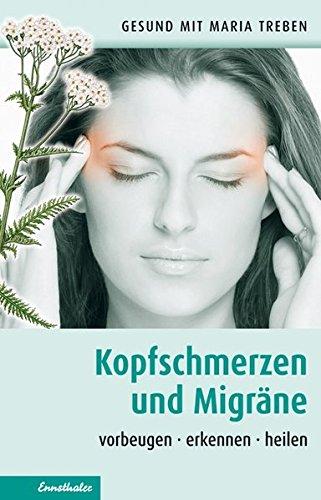 Kopfschmerzen und Migräne: Vorbeugen - erkennen - heilen (Gesund mit Maria Treben)