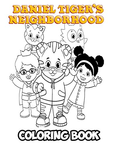 Daniel Tiger's Neighborhood Coloring Book: Coloring Book for Kids and Adults, Activity Book with Fun, Easy, and Relaxing Coloring Pages (Perfect for Children Ages 3-5, 6-8, 8-12+)