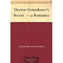 Doctor Grimshawe's Secret — a Romance (English Edition)