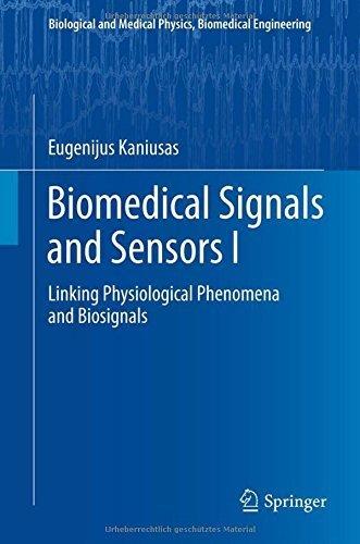 Biomedical Signals and Sensors I: Linking Physiological Phenomena and Biosignals (Biological and Medical Physics, Biomedical Engineering) 2012 edition by Kaniusas, Eugenijus (2012) Hardcover