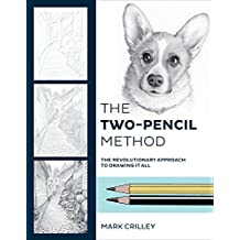 The Two-Pencil Method: The Revolutionary Approach to Drawing It All