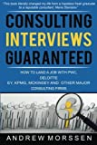 Consulting Interviews Guaranteed!: How to land a job with PwC, Deloitte, EY, KPMG, McKinsey and any other major consulting firms by Andrew Morssen (2015-07-06)