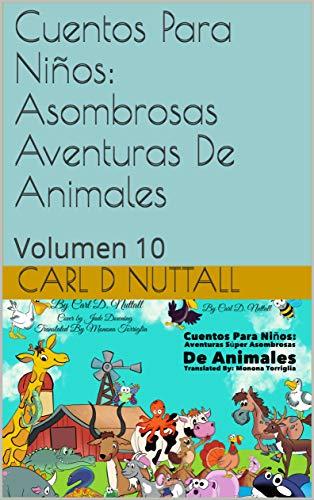 Cuentos Para Niños: Asombrosas Aventuras De Animales: Volumen 10 (Spanish)