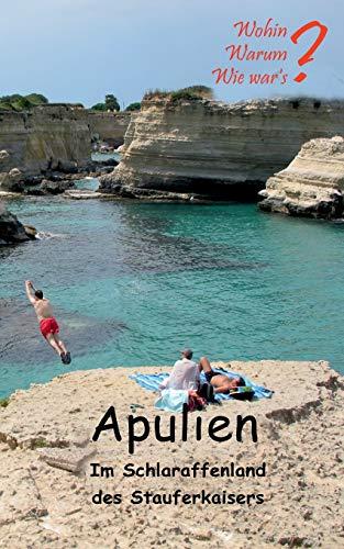 Apulien: Im Schlaraffenland des Stauferkaisers (Wohin? Warum? Wie war's?)