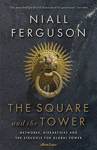 The Square and the Tower : The Rise, Fall and Rise of Networks par Niall Ferguson