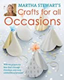 Martha Stewart's Crafts for All Occasions: 225 Projects and Year-Round Inspiration for Everybody's Favourite Celebrations