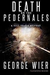 Death On The Pedernales (The Bill Travis Mysteries) by George Wier (2013-09-17)