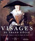 VISAGES DU GRAND SIECLE. Le portrait français sous le règne de Louis XIV
