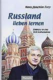Russland lieben lernen: Einblicke in eine Welt-Kulturnation - Hans-Joachim Frey