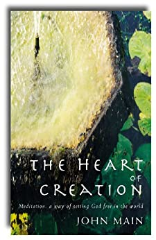 Heart of Creation: Meditation - A Way of Setting God Free in the World by [Lawrence Freeman]