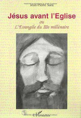 Jésus avant l'Eglise - L'évangile du troisième millénaire