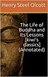 The Life of Buddha and Its Lessons [kiwi's classics](Annotated)