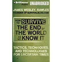 How to Survive the End of the World as We Know It: Tactics, Techniques and Technologies for Uncertain Times (CD-Audio) - Common