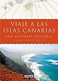 Viaje a las islas Canarias: Una historia cultural par Juan Cruz Ruiz