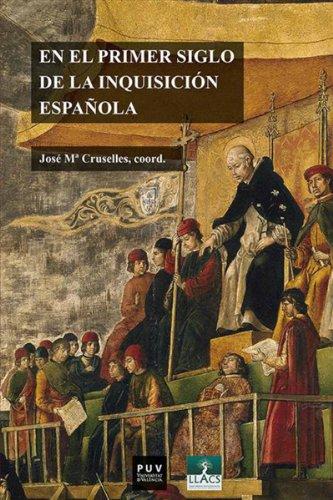 En el primer siglo de la Inquisición española: Fuentes documentales, procedimientos de análisis, experiencias de investigación por José María Cruselles