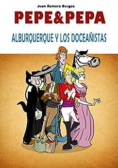 La Pepa 1812: El Bueno, Alburquerque y Los Doceañistas (Cómic histórico, cómico crítico) de [Romero Burgos, Juan]