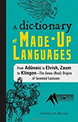 The Dictionary of Made-Up Languages: From Elvish to Klingon, The Anwa, Reella, Ealray, Yeht (Real) Origins of Invented Lexicons by Stephen D. Rogers (2011-11-15)