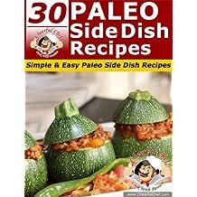 30 Paleo Side Dish Recipes - Simple & Easy Paleo Side Dish Recipes (Paleo Recipes Book 15) (English Edition)
