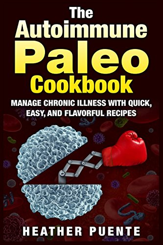 The Autoimmune Paleo Cookbook: Manage Chronic Illness with Quick, Easy, and Flavorful Recipes