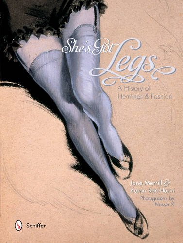 She's Got Legs: A History of Hemlines and Fashion (Shes Got Legs)