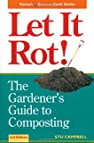 Let It Rot: The Gardener's Guide to Composting