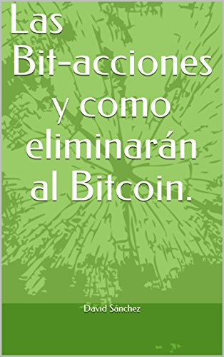 Las Bit-acciones y como eliminarán al Bitcoin. por David Sánchez