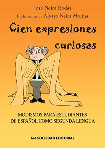 Cien expresiones curiosas: Modismos para estudiantes de español como segunda lengua