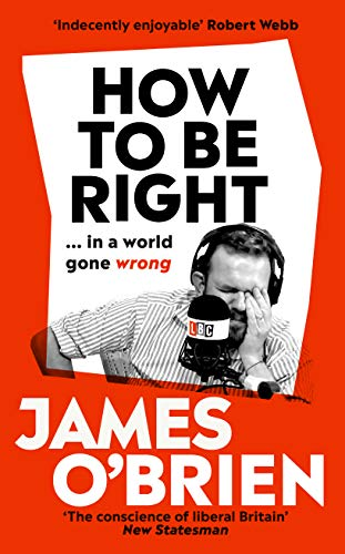 How To Be Right: … in a world gone wrong por James O'Brien