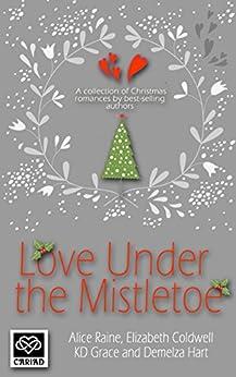 Love Under the Mistletoe by [Raine, Alice, Coldwell, Elizabeth, Grace, K D, Hart, Demelza]