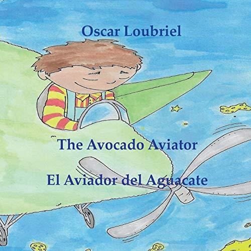 The Avocado Aviator= El aviador del aguacate por Oscar Loubriel