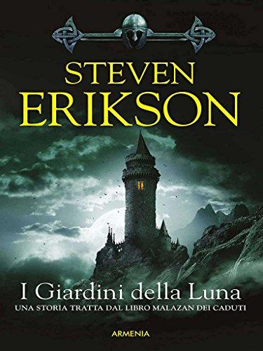 I Giardini della Luna: Una storia tratta dal Libro Malazan dei Caduti