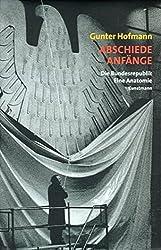 Abschiede, Anfänge: Die Bundesrepublik Deutschland. Eine politische Wegbeschreibung