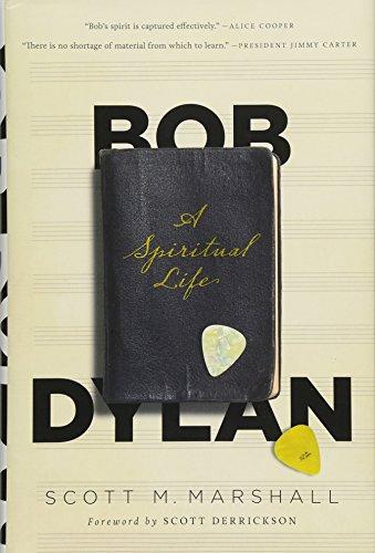 Bob Dylan: A Spiritual Life por Scott M. Marshall
